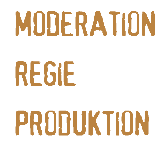 Moderation, Regie, Produktion